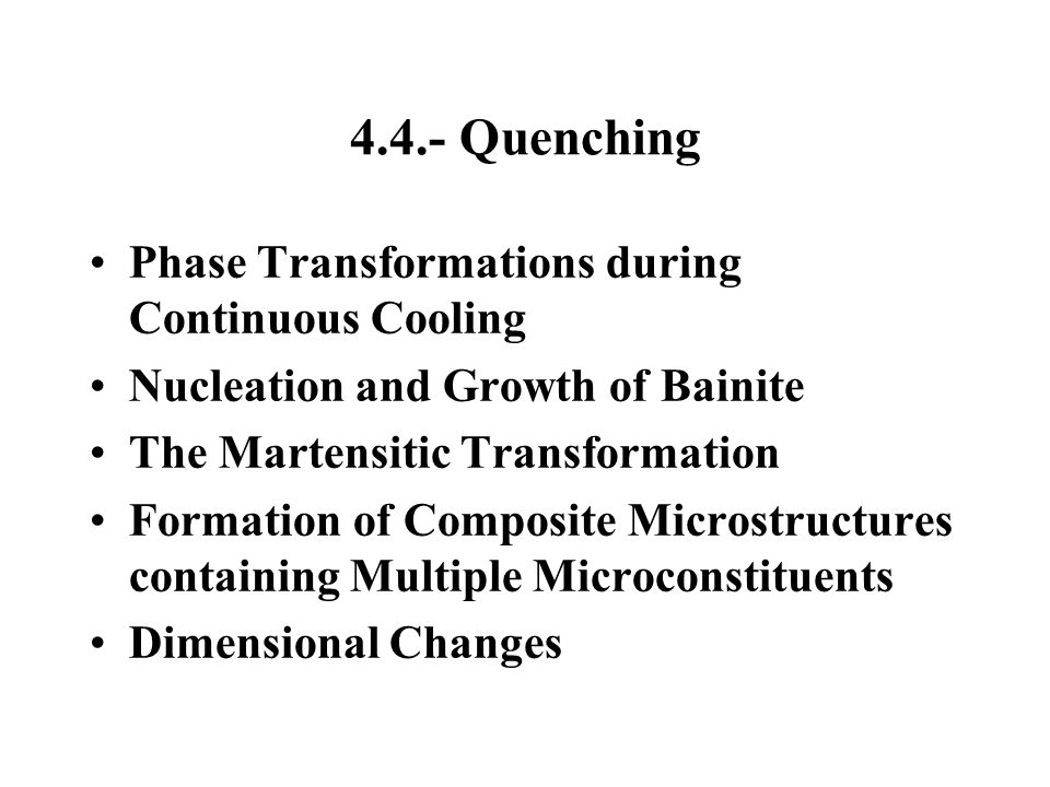 4.4.- Quenching Phase Transformations during Continuous Cooling Nucleation and Growth of Bainite The Martensitic Transformation Formation of Composite