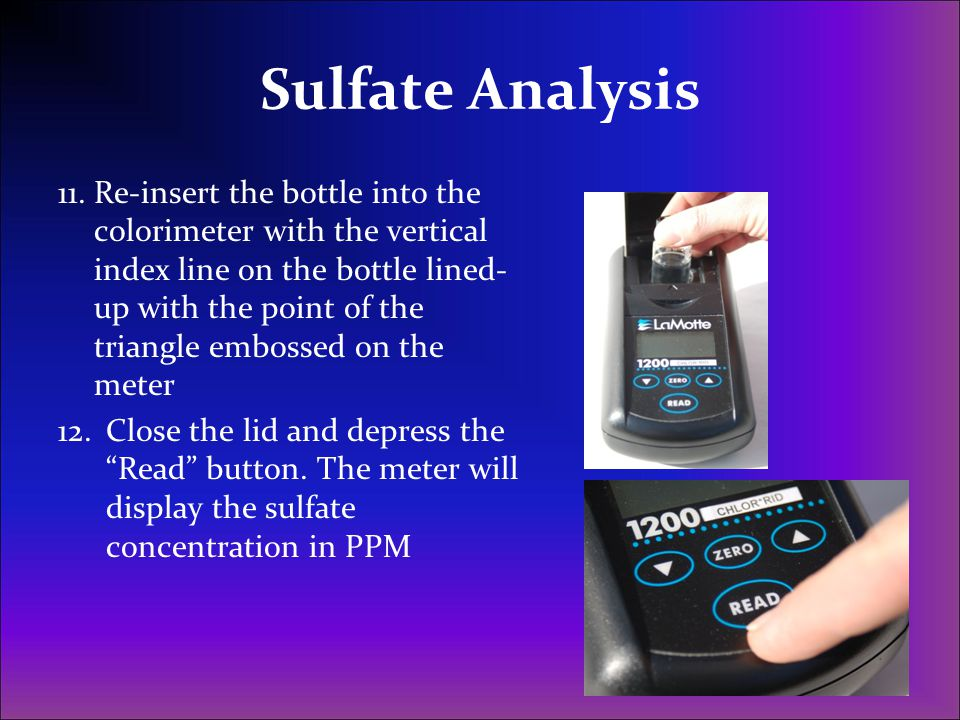 Sulfate Analysis 11.Re-insert the bottle into the colorimeter with the vertical index line on the bottle lined- up with the point of the triangle embo