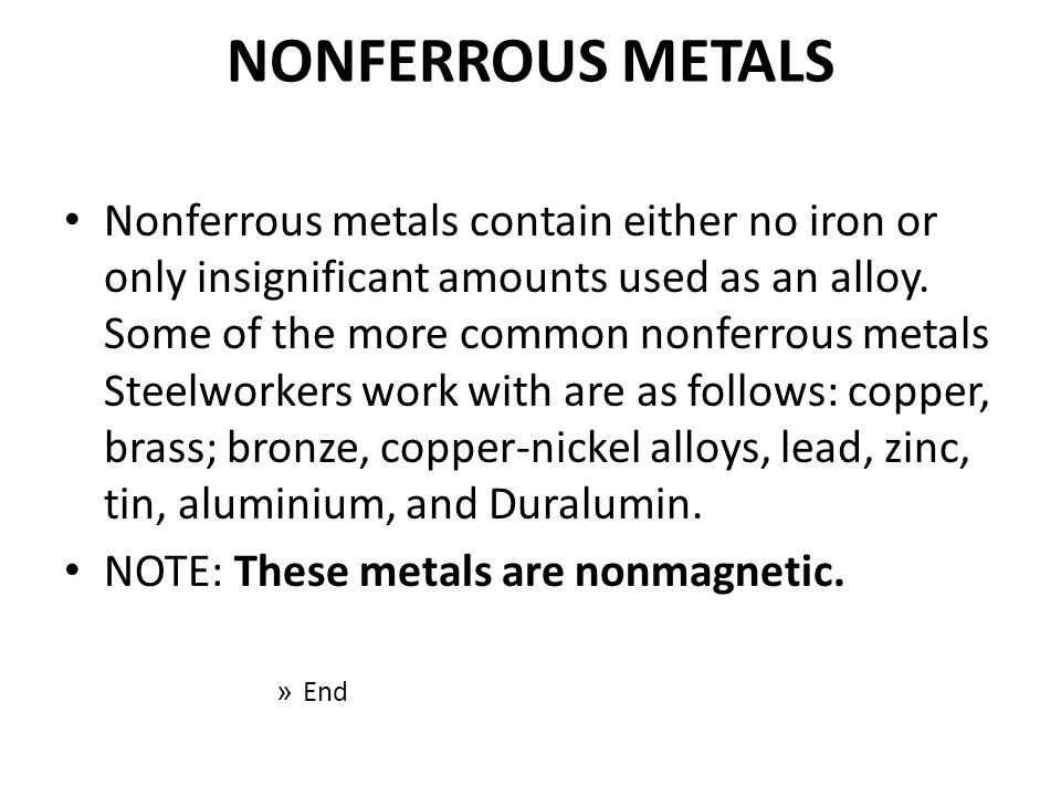 NONFERROUS METALS Nonferrous metals contain either no iron or only insignificant amounts used as an alloy. Some of the more common nonferrous metals S