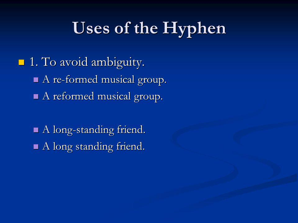 Uses of the Hyphen 1. To avoid ambiguity. 1. To avoid ambiguity.