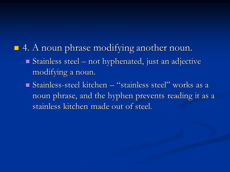 4. A noun phrase modifying another noun. 4. A noun phrase modifying another noun.