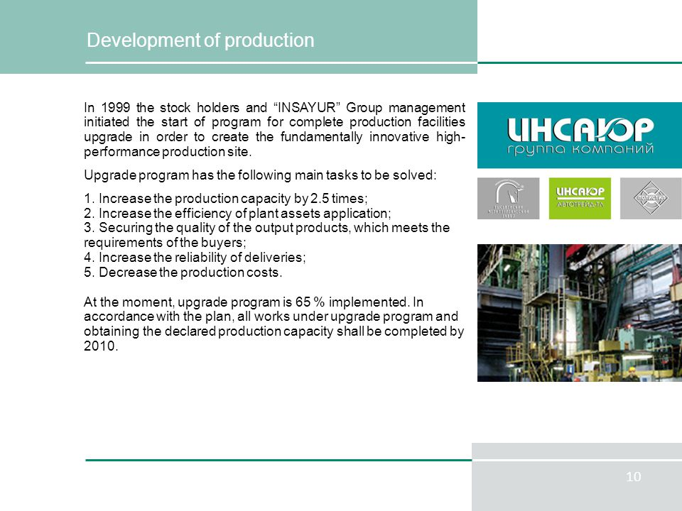 10 Development of production In 1999 the stock holders and INSAYUR Group management initiated the start of program for complete production facilities upgrade in order to create the fundamentally innovative high- performance production site.