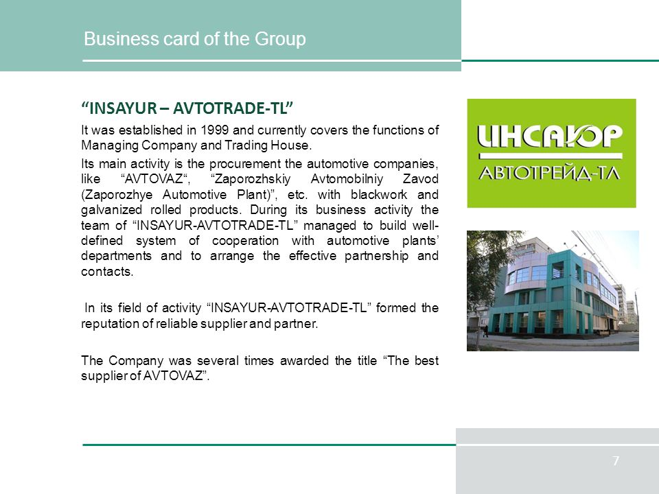 7 Business card of the Group INSAYUR – AVTOTRADE-TL It was established in 1999 and currently covers the functions of Managing Company and Trading House.