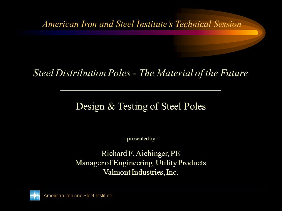 American Iron and Steel Institute Steel Distribution Poles - The Material of the Future In Conclusion: Steel Distribution Poles Provide –Expected Strength –Expected Life –Expected Performance in Deflection Handling Field Use