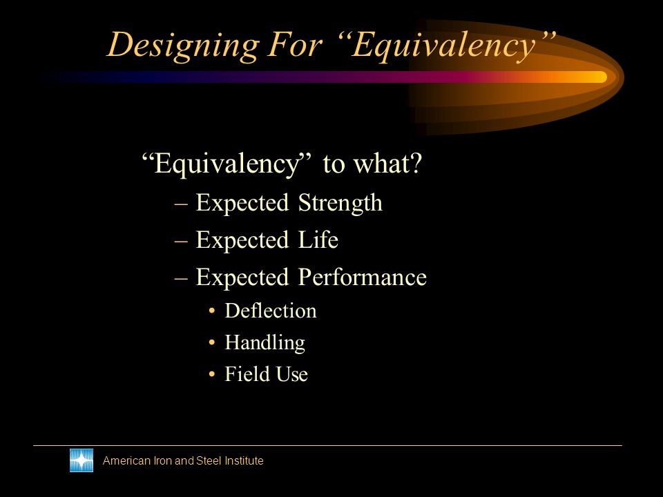 American Iron and Steel Institute Designing For Equivalency Equivalency to what.