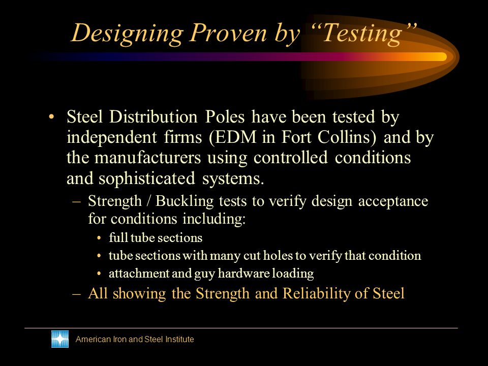 American Iron and Steel Institute Designing Proven by Testing Steel Poles have been tested for as long as Steel Poles have been fabricated. But there