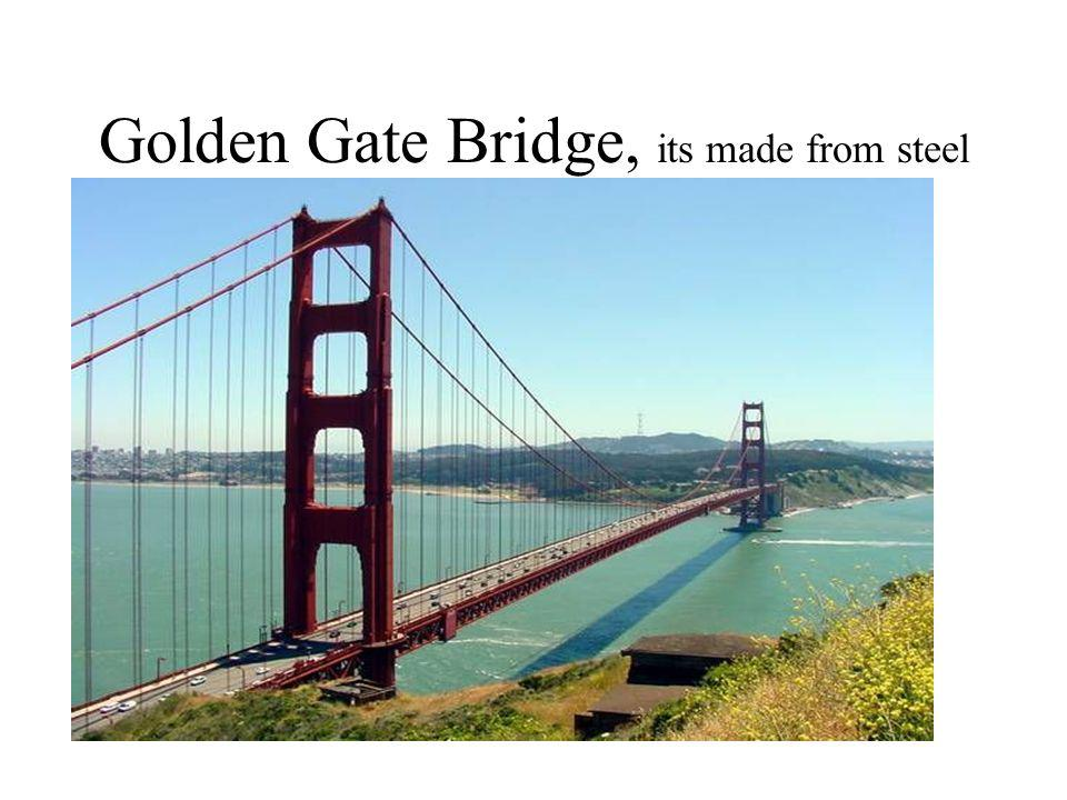 Golden Gate Bridge, its made from steel