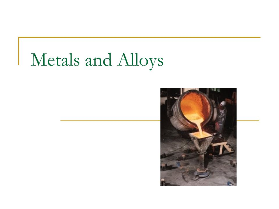 Alloys Two definitions Combination of two or more elements Combination of two or more metallic elements Metallurgical Commercial