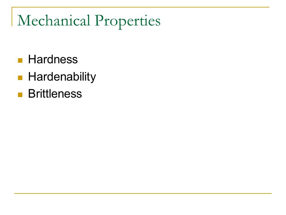Mechanical Properties Hardness Hardenability Brittleness