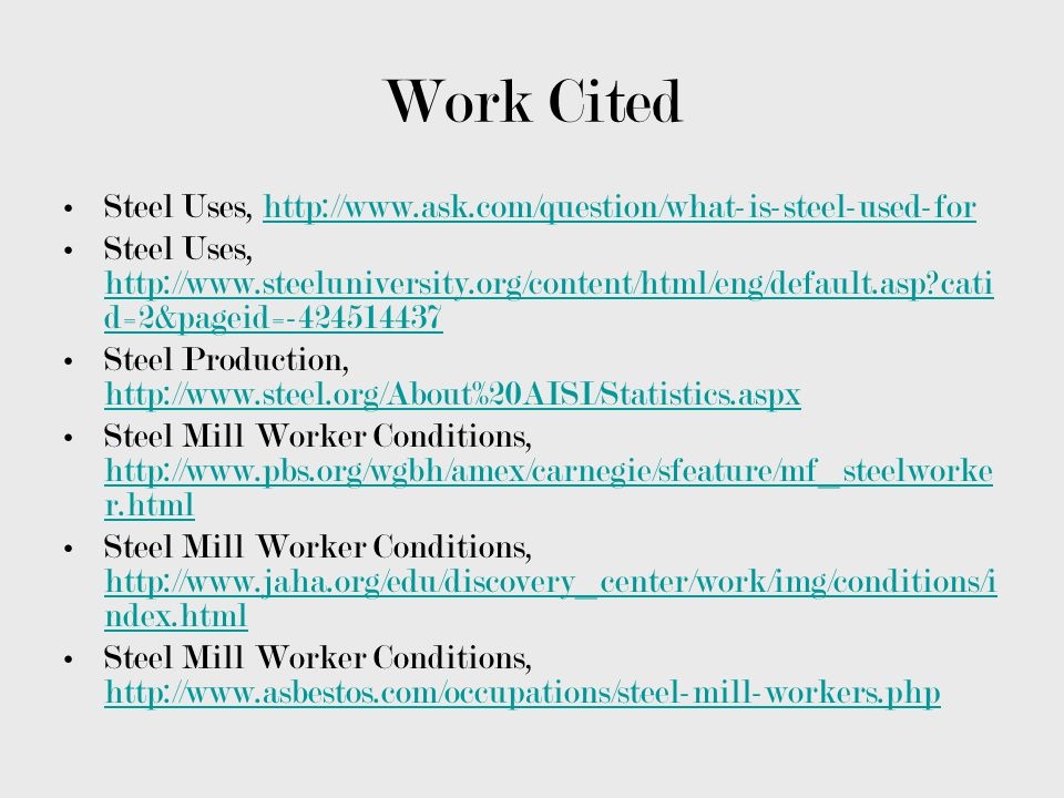 Work Cited Steel Uses, http://www.ask.com/question/what-is-steel-used-forhttp://www.ask.com/question/what-is-steel-used-for Steel Uses, http://www.ste