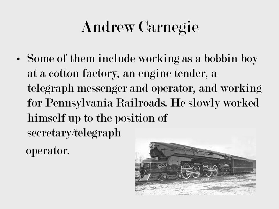 Andrew Carnegie By age 18, he started a rapid advance through the company.