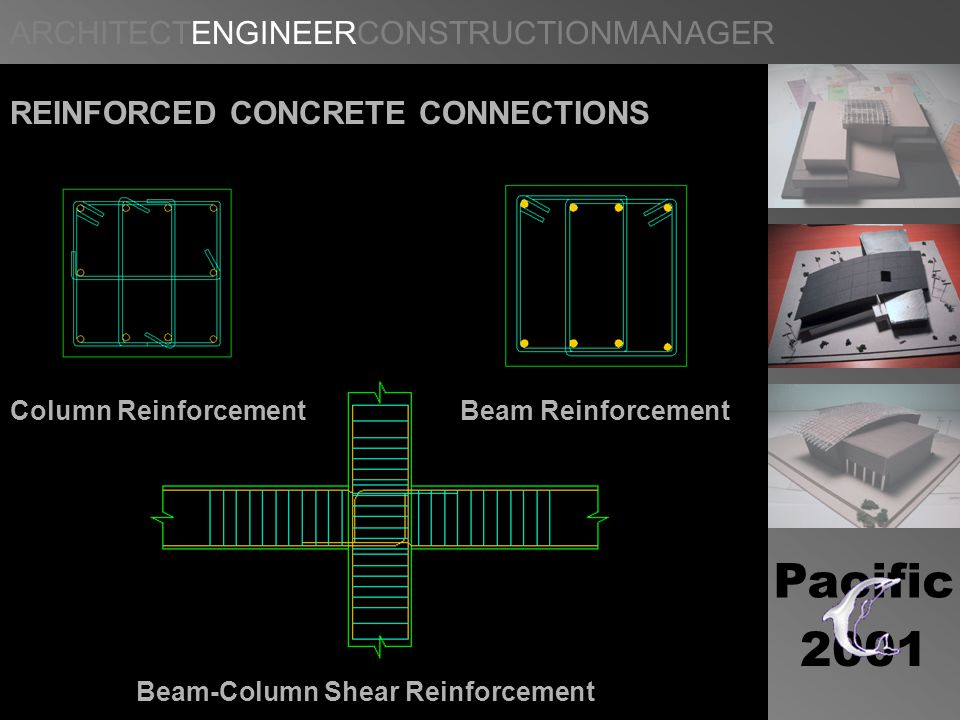 ARCHITECTENGINEERCONSTRUCTIONMANAGER Pacific 2001 REINFORCED CONCRETE CONNECTIONS Column Reinforcement Beam Reinforcement Beam-Column Shear Reinforcement