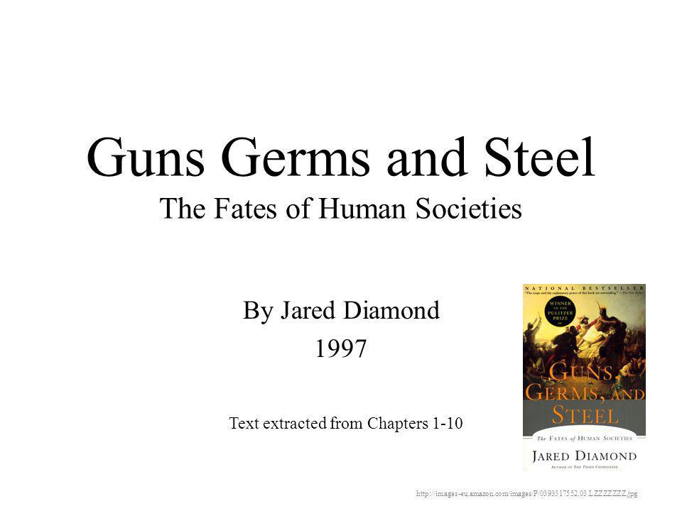 Guns Germs and Steel The Fates of Human Societies By Jared Diamond 1997 Text extracted from Chapters 1-10 http://images-eu.amazon.com/images/P/0393317552.03.LZZZZZZZ.jpg