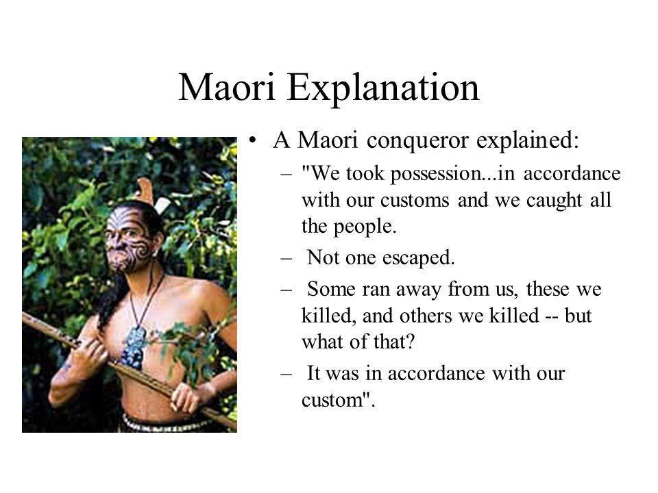 Maori Explanation A Maori conqueror explained: –
