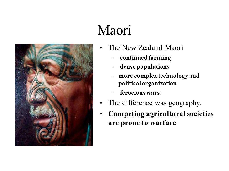 Maori The New Zealand Maori – continued farming – dense populations –more complex technology and political organization – ferocious wars: The difference was geography.