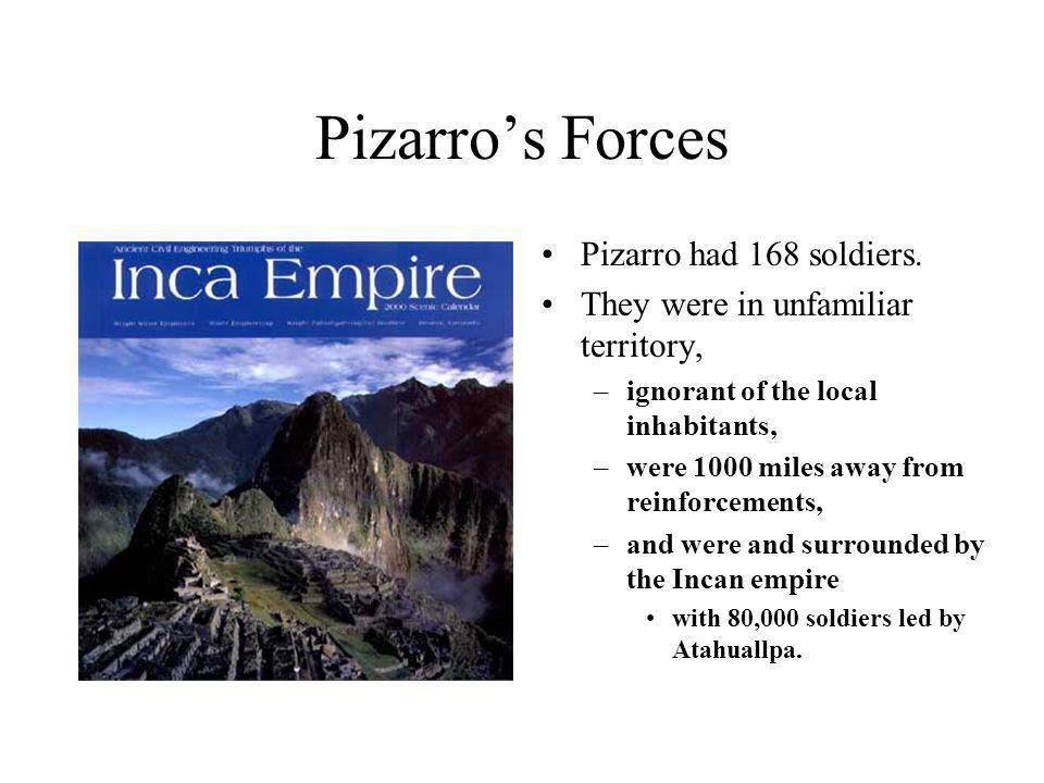 Pizarros Forces Pizarro had 168 soldiers.