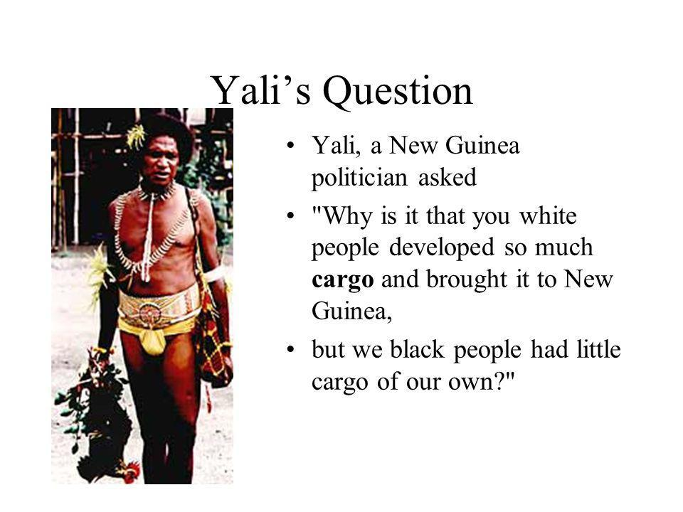 Yalis Question Yali, a New Guinea politician asked