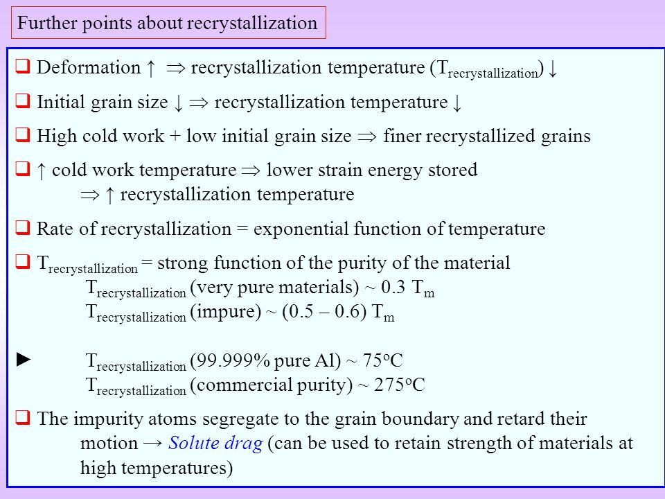 Further points about recrystallization Deformation recrystallization temperature (T recrystallization ) Initial grain size recrystallization temperatu