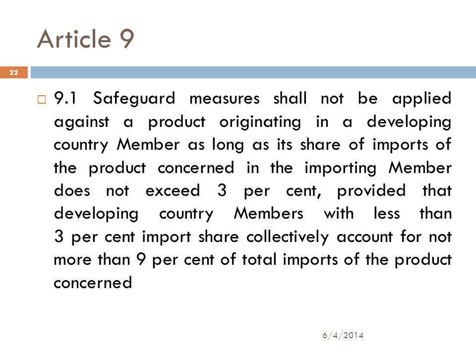 Article 9 9.1 Safeguard measures shall not be applied against a product originating in a developing country Member as long as its share of imports of the product concerned in the importing Member does not exceed 3 per cent, provided that developing country Members with less than 3 per cent import share collectively account for not more than 9 per cent of total imports of the product concerned 22 6/4/2014