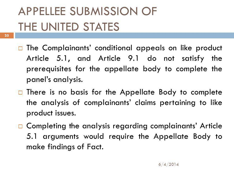 APPELLEE SUBMISSION OF THE UNITED STATES 6/4/2014 35 The Complainants conditional appeals on like product Article 5.1, and Article 9.1 do not satisfy the prerequisites for the appellate body to complete the panels analysis.