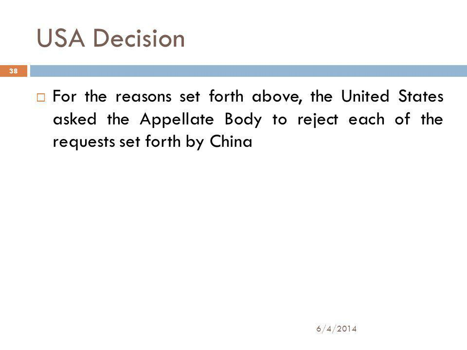USA Decision 6/4/2014 38 For the reasons set forth above, the United States asked the Appellate Body to reject each of the requests set forth by China