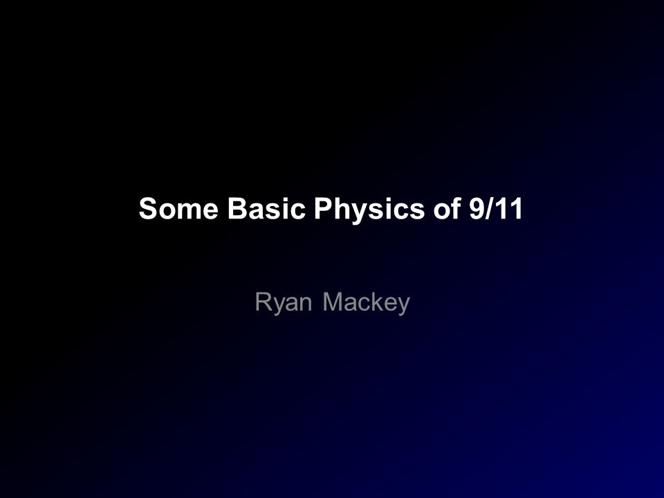 Some Basic Physics of 9/11 Ryan Mackey