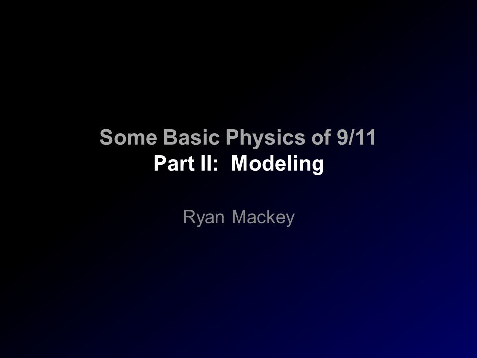 Some Basic Physics of 9/11 Part II: Modeling Ryan Mackey