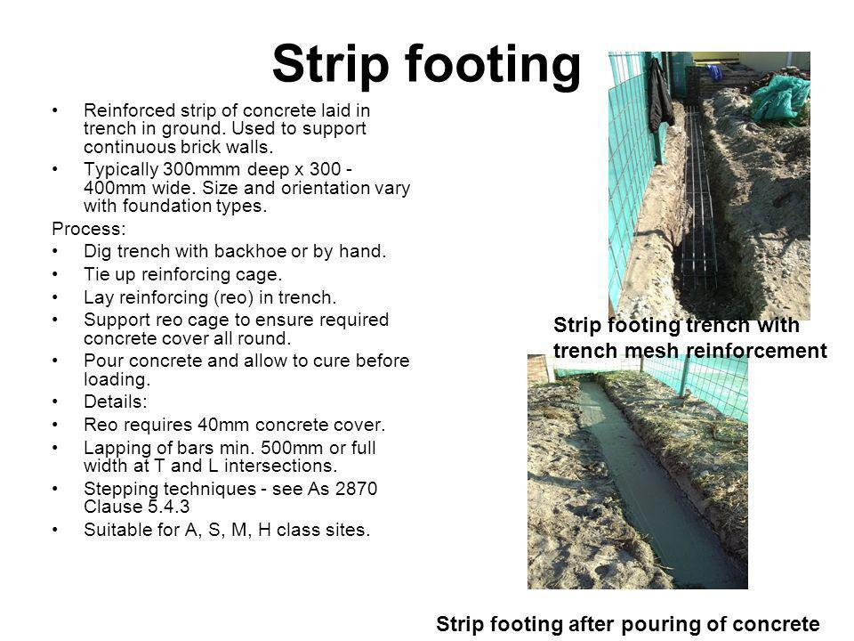 Strip footing Reinforced strip of concrete laid in trench in ground.
