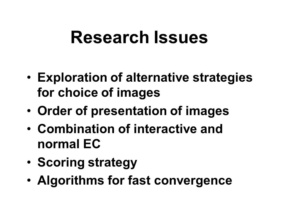 Research Issues Exploration of alternative strategies for choice of images Order of presentation of images Combination of interactive and normal EC Scoring strategy Algorithms for fast convergence