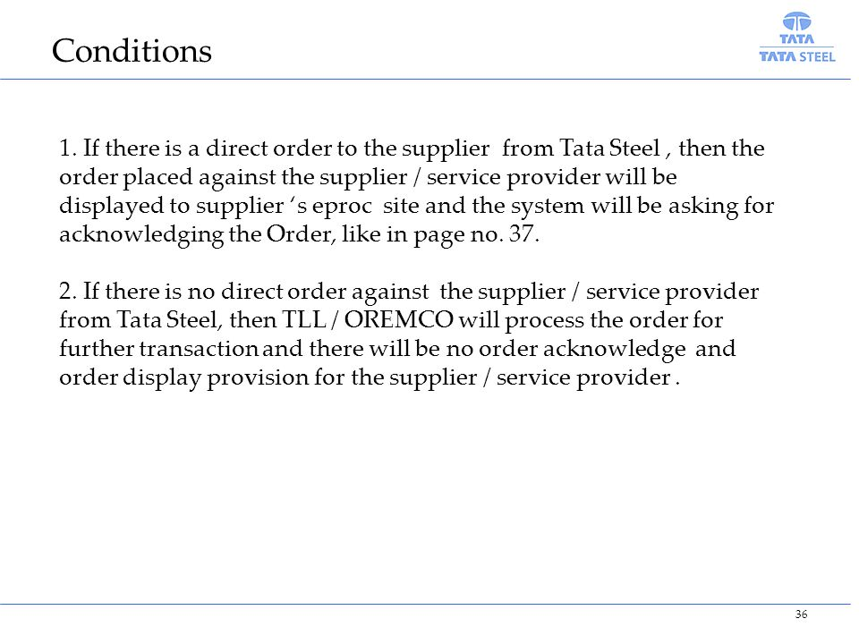 1. If there is a direct order to the supplier from Tata Steel, then the order placed against the supplier / service provider will be displayed to supp