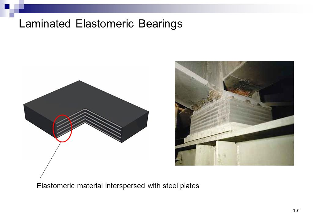17 Laminated Elastomeric Bearings Elastomeric material interspersed with steel plates