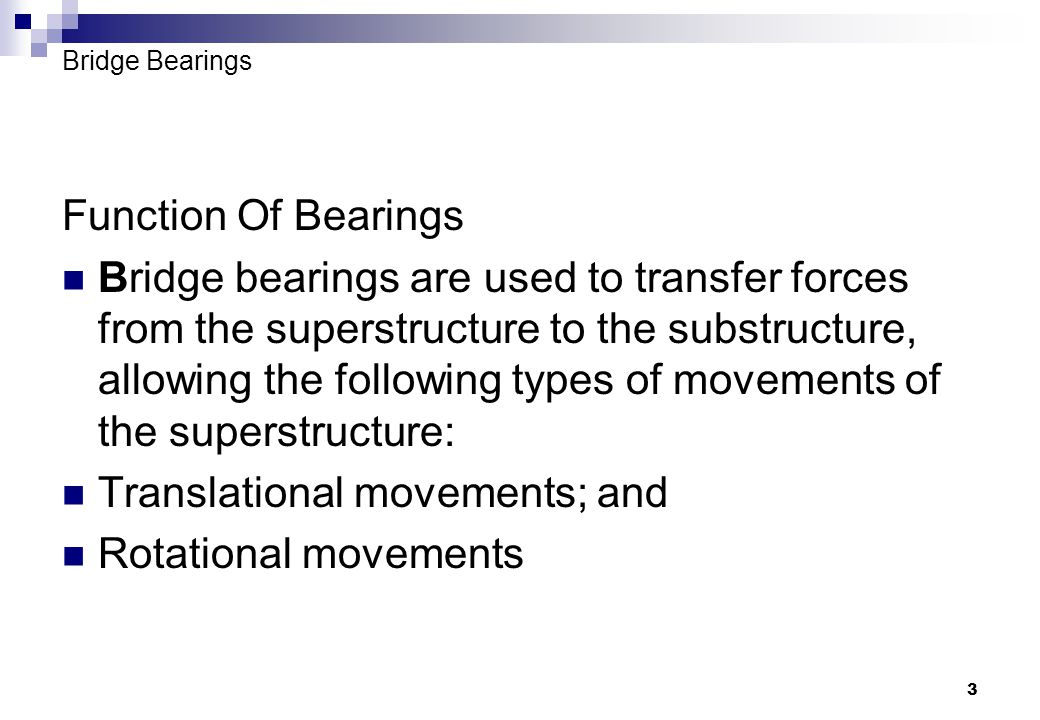 3 Function Of Bearings Bridge bearings are used to transfer forces from the superstructure to the substructure, allowing the following types of moveme