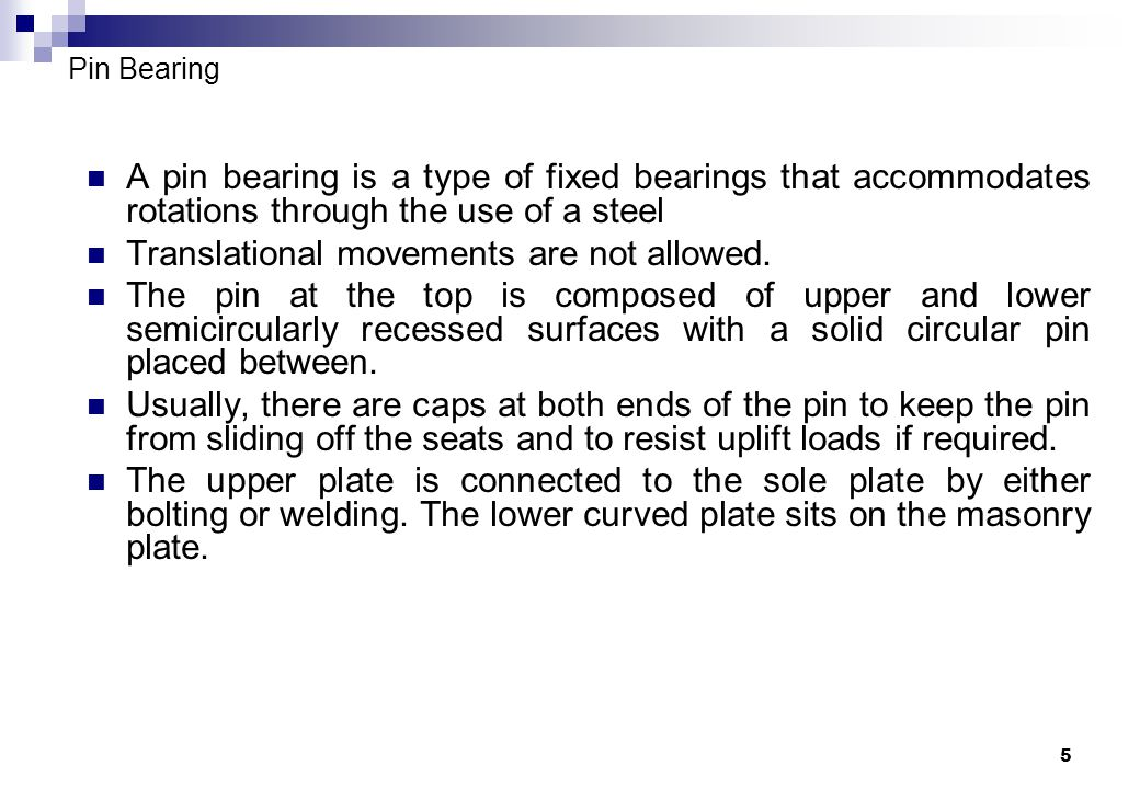 5 Pin Bearing A pin bearing is a type of fixed bearings that accommodates rotations through the use of a steel Translational movements are not allowed