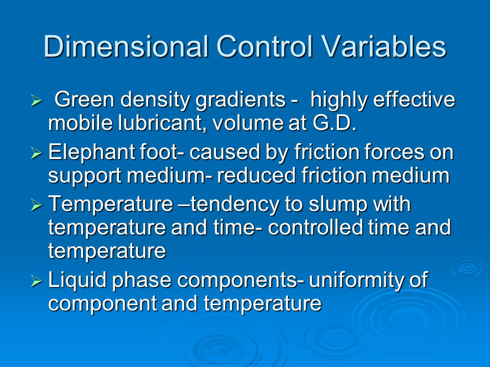 Dimensional Control Variables Green density gradients - highly effective mobile lubricant, volume at G.D.