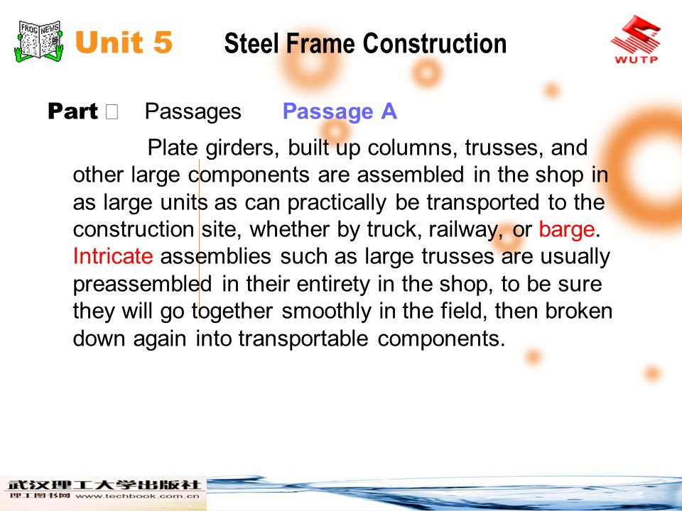 Unit 5 Steel Frame Construction Part Passages Passage A Plate girders, built up columns, trusses, and other large components are assembled in the shop
