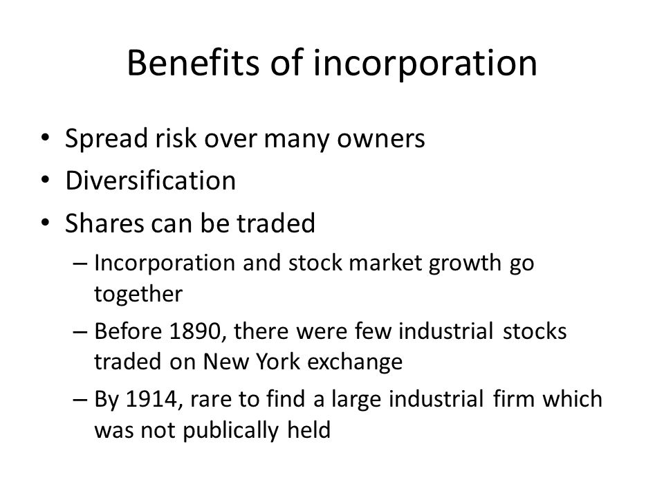 Benefits of incorporation Spread risk over many owners Diversification Shares can be traded – Incorporation and stock market growth go together – Befo