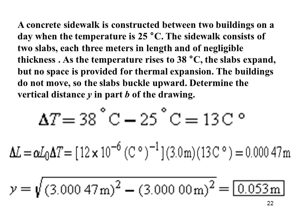 22 A concrete sidewalk is constructed between two buildings on a day when the temperature is 25 °C. The sidewalk consists of two slabs, each three met