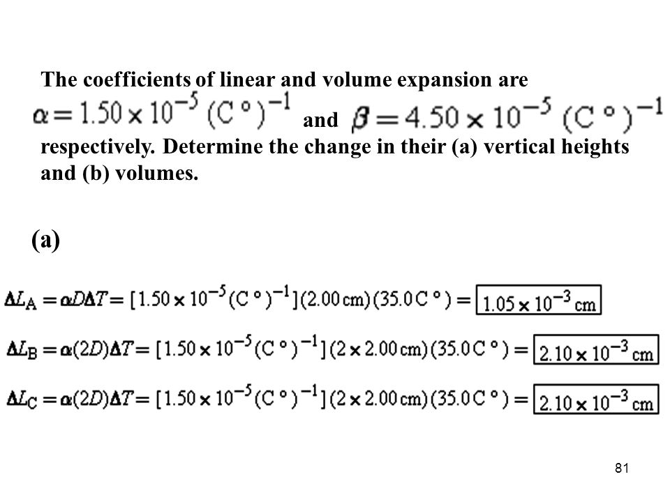81 The coefficients of linear and volume expansion are and respectively. Determine the change in their (a) vertical heights and (b) volumes.