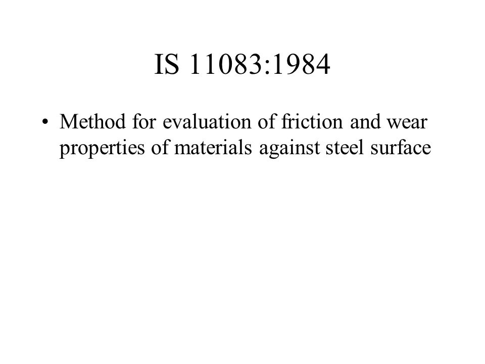 IS 11083:1984 Method for evaluation of friction and wear properties of materials against steel surface