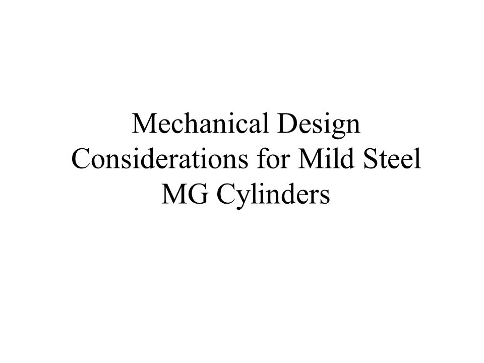 Mechanical Design Considerations for Mild Steel MG Cylinders