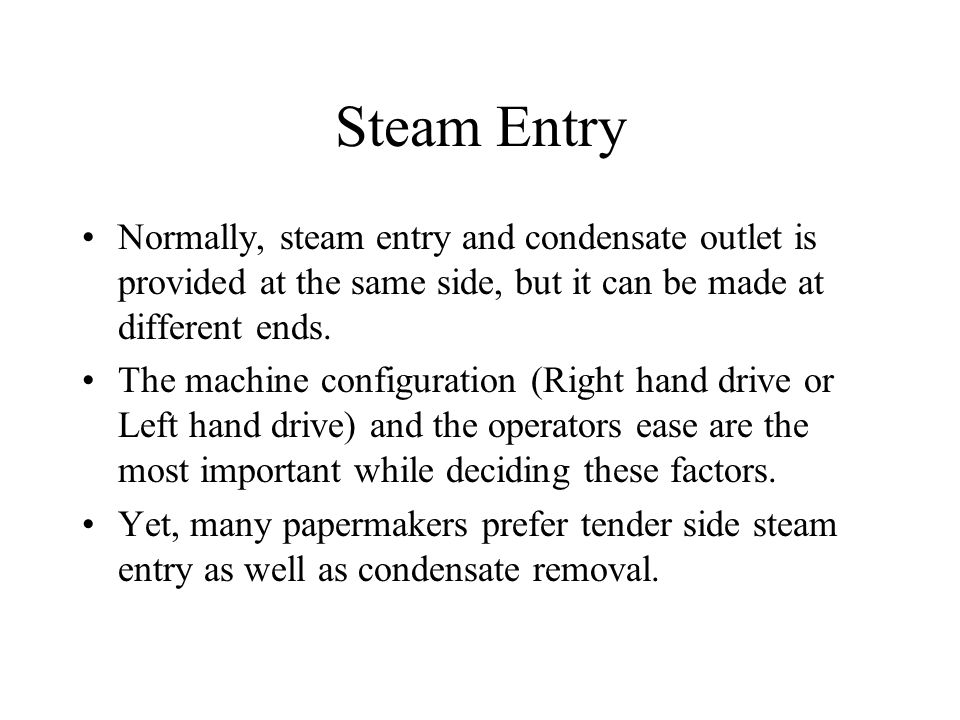Steam Entry Normally, steam entry and condensate outlet is provided at the same side, but it can be made at different ends. The machine configuration