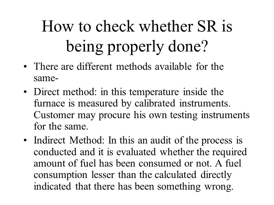 How to check whether SR is being properly done? There are different methods available for the same- Direct method: in this temperature inside the furn