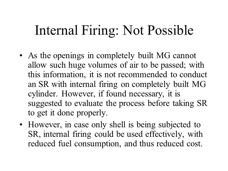 Internal Firing: Not Possible As the openings in completely built MG cannot allow such huge volumes of air to be passed; with this information, it is