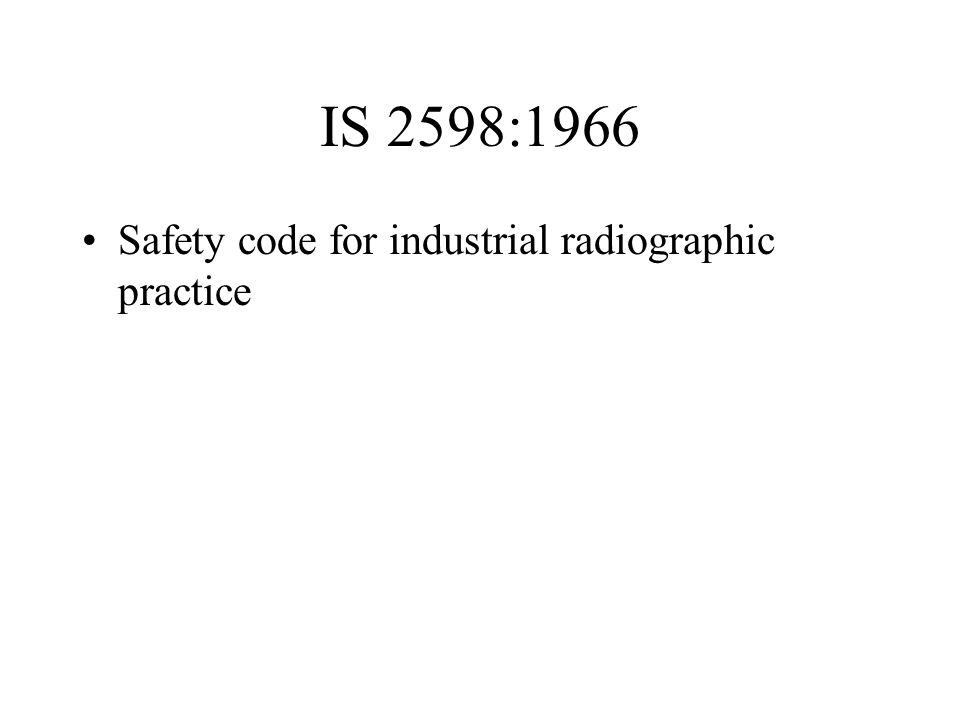 IS 2598:1966 Safety code for industrial radiographic practice