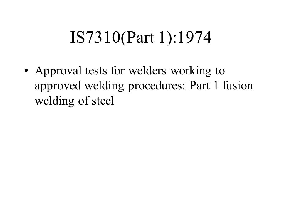 IS7310(Part 1):1974 Approval tests for welders working to approved welding procedures: Part 1 fusion welding of steel