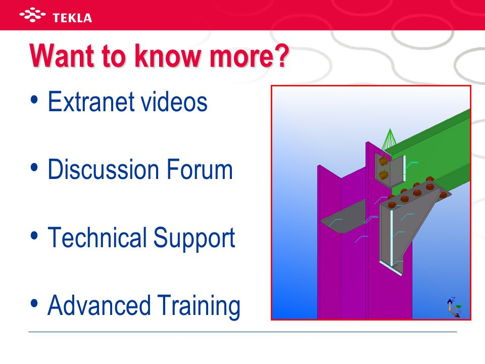 Want to know more? Extranet videos Discussion Forum Technical Support Advanced Training