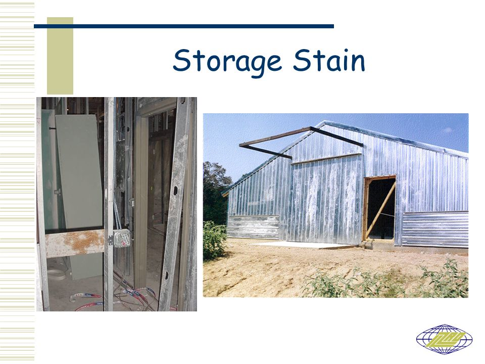 Storage stain is zinc hydroxide Most calls about how to remove White stain – superficial and removable Black stain – damages coating If removed – metallic sheen lost Many rejections for aesthetic reasons Restoration treatment needs to be found