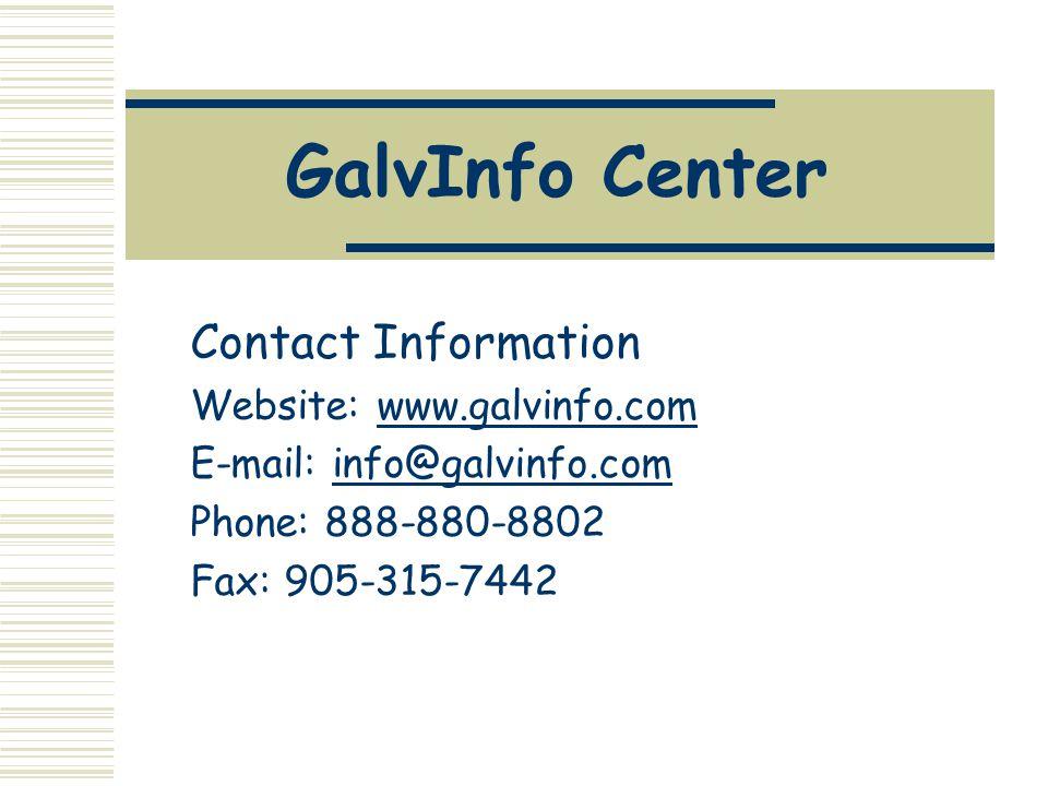 GalvInfo Center Contact Information Website: www.galvinfo.comwww.galvinfo.com E-mail: info@galvinfo.cominfo@galvinfo.com Phone: 888-880-8802 Fax: 905-