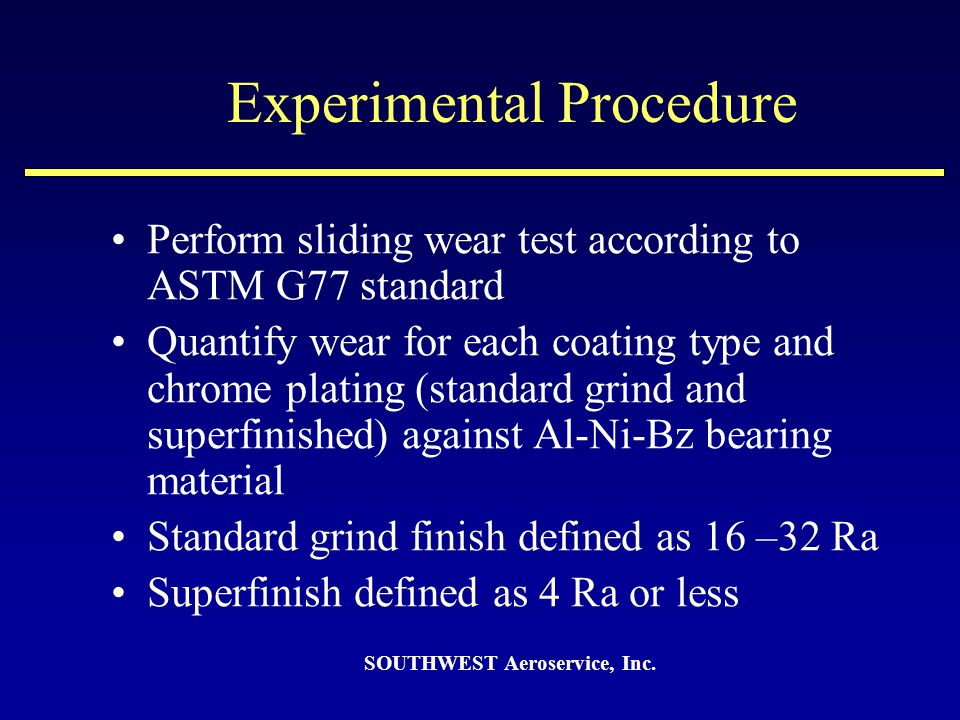 Experimental Procedure Perform sliding wear test according to ASTM G77 standard Quantify wear for each coating type and chrome plating (standard grind