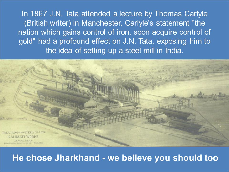 In 1867 J.N. Tata attended a lecture by Thomas Carlyle (British writer) in Manchester.
